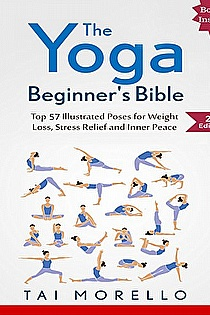 Yoga: The Yoga Beginner's Bible: Top 57 Illustrated Poses for Weight Loss, Stress Relief and Inner Peace  ebook cover